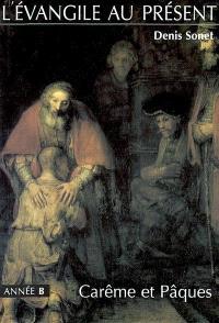 L'Evangile au présent : année B, carême et Pâques : du mercredi des Cendres à la solennité du Sacré-Coeur de Jésus
