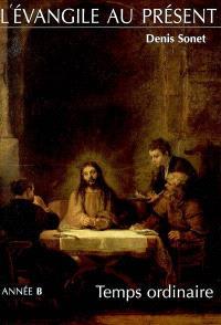 L'Evangile au présent : année B, temps ordinaire : du neuvième dimanche du temps orinaire à la solennité du Christ roi de l'univers