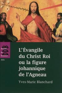 L'Evangile de Christ Roi ou La figure johannique de l'agneau
