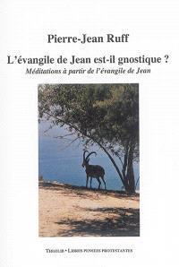 L'Evangile de Jean est-il gnostique ? : méditations à partir de l'Evangile de Jean