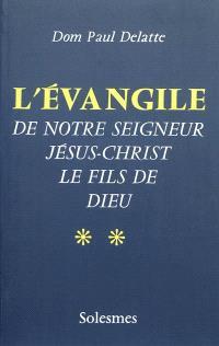 L'Evangile de Notre-Seigneur Jésus-Christ, le fils de Dieu. Volume 2