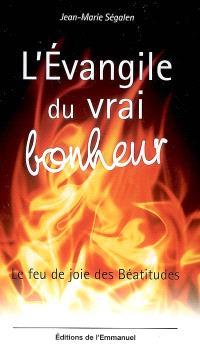 L'Evangile du vrai bonheur : le feu de joie des Béatitudes