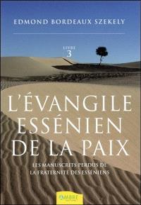 L'Evangile essénien de la paix. Volume 3, Les manuscrits perdus de la fraternité des Esséniens
