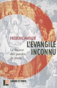 L'Evangile inconnu : la source des paroles de Jésus (Q)