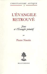 L'Evangile retrouvé, Jésus et l'Evangile primitif