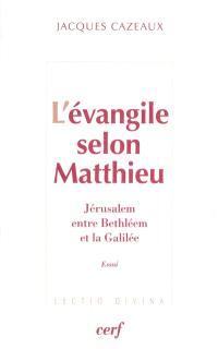 L'Evangile selon Matthieu : Jérusalem, entre Bethléem et la Galilée : essai