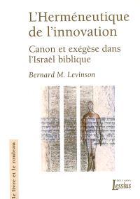 L'herméneutique de l'innovation : canon et exégèse dans l'Israël biblique