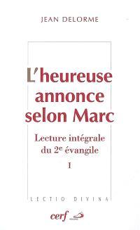 L'heureuse annonce selon Marc : lecture intégrale du deuxième Evangile. Volume 1