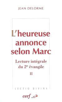 L'heureuse annonce selon Marc : lecture intégrale du deuxième Evangile. Volume 2