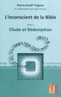 L'inconscient de la Bible. Volume 3, Chute et rédemption