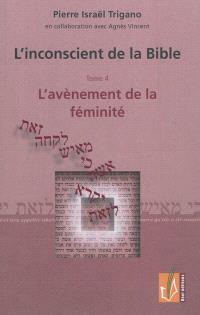 L'inconscient de la Bible. Volume 4, L'avènement de la féminité