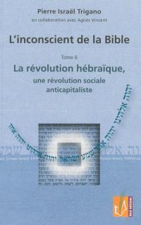 L'inconscient de la Bible. Volume 6, La révolution hébraïque, une révolution sociale anticapitaliste