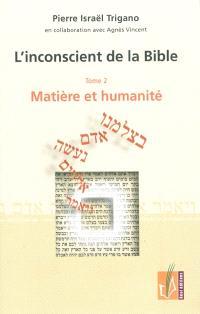 L'inconscient de la Bible. Volume 2, Matière et humanité