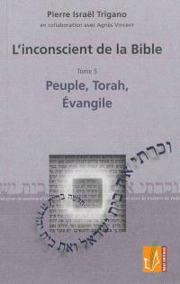 L'inconscient de la Bible. Volume 5, Peuple, Torah, Evangile