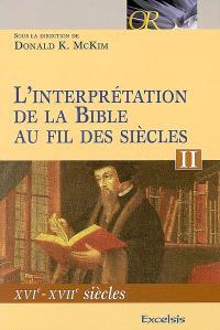 L'interprétation de la Bible au fil des siècles. Volume 2, XVIe-XVIIe siècles