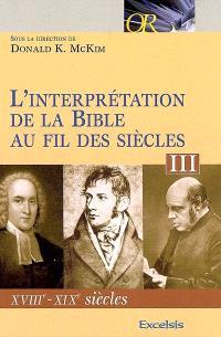 L'interprétation de la Bible au fil des siècles. Volume 3, XVIIIe-XIXe siècles