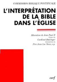 L'Interprétation de la Bible dans l'Eglise : allocution de Sa Sainteté le pape Jean-Paul 2 et document de la Commission biblique pontificale