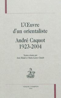 L'oeuvre d'un orientaliste : André Caquot, 1923-2004