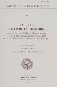 La Bible : le livre et l'histoire : actes des colloques de l'Ecole biblique de Jérusalem et de l'Institut catholique de Toulouse (nov. 2005) pour le 150e anniversaire de la naissance du P. M.-J. Lagrange, O.P.