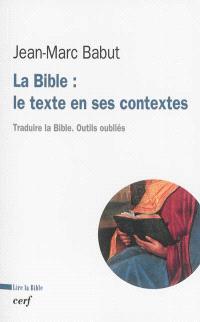 La Bible : le texte en ses contextes : traduire la Bible, outils oubliés
