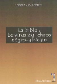 La Bible : le virus du chaos négro-africain : enseignements de Papa Nkusu