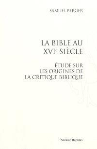 La Bible au XVIe siècle : étude sur les origines de la critique biblique