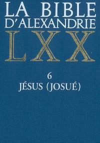 La Bible d'Alexandrie. Volume 6, Jésus (Josué)