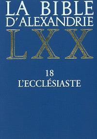 La Bible d'Alexandrie. Volume 18, L'Ecclésiaste