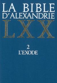 La Bible d'Alexandrie. Volume 2, L'Exode