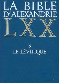 La Bible d'Alexandrie. Volume 3, Le Lévitique