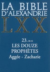 La Bible d'Alexandrie. Volume 23-10-11, Les douze prophètes : Aggée, Zacharie