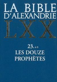 La Bible d'Alexandrie. Volume 23-4-9, Les douze Prophètes : Joël, Abdiou, Jonas, Naoum, Ambakoum, Sophonie