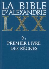 La Bible d'Alexandrie. Volume 9-1, Premier livre des Règnes
