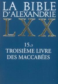 La Bible d'Alexandrie. Volume 15-3, Troisième livre des Maccabées