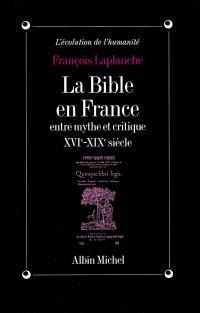 La Bible en France entre mythe et critique, XVIe-XIXe siècles