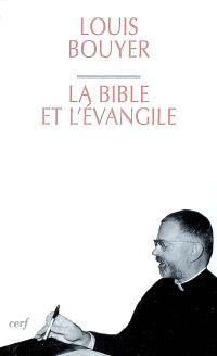 La Bible et l'Évangile : le sens de l'Ecriture, du Dieu qui parle au Dieu fait homme