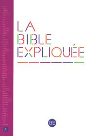 La Bible expliquée : Ancien et Nouveau Testament : traduite de l'hébreu et du grec en français courant