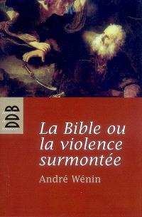 La Bible ou La violence surmontée