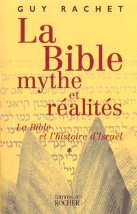 La Bible, mythes et réalités. Volume 1, L'Ancien Testament et l'histoire ancienne d'Israël : des origines à Moïse