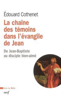 La chaîne des témoins dans l'Evangile de Jean : de Jean-Baptiste au disciple bien-aimé