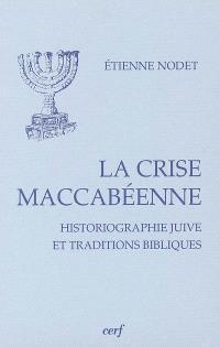 La crise maccabéenne : historiographie juive et traditions bibliques