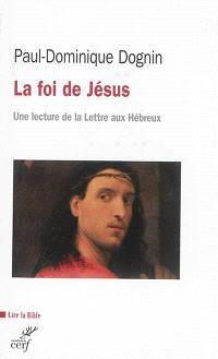 La foi de Jésus : une lecture de la Lettre aux Hébreux