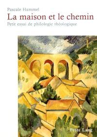 La maison et le chemin : petit essai de philologie théologique