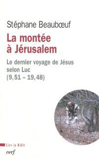 La montée à Jérusalem : le dernier voyage de Jésus selon Luc (9,51-19,48)