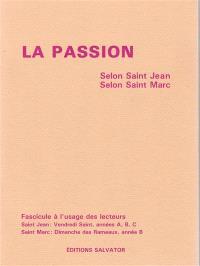 La passion selon Saint Jean (Vendredi Saint), années A, B, C, selon Saint Marc (Dimanche des Rameaux) année B