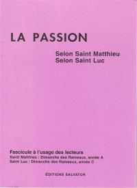 La passion selon saint Mathieu (dimanche des rameaux), année A, selon saint Luc (dimanche des rameaux), année B