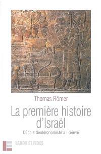 La première histoire d'Israël : l'Ecole deutéronomiste à l'oeuvre