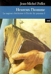 La sagesse chrétienne à l'école du psaume. Volume 1, Heureux l'homme