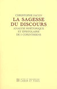 La sagesse du discours : analyse rhétorique et épistolaire de I, Corinthiens