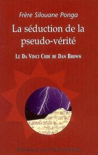 La séduction de la pseudo-vérité : le Da Vinci code de Dan Brown